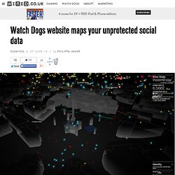 Watch Dogs website maps your unprotected social data