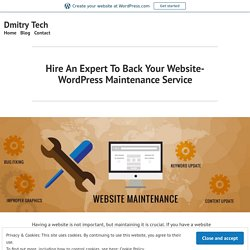 Hire An Expert To Back Your Website- WordPress Maintenance Service – Dmitry Tech