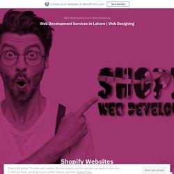 Shopify Websites Development Services – Web Development Services in Lahore