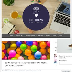 10 Websites To Make Your Lessons More Engaging And Fun – ESL/EFL Teaching Ideas