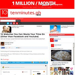 10 Websites You Can Waste Your Time On (Other than Facebook and Youtube)