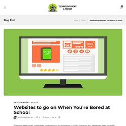 Websites to go on When You're Bored at School - Technology News Trends