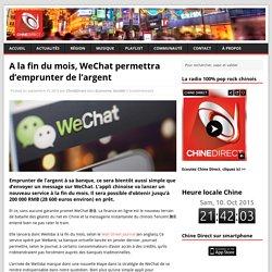 A la fin du mois, WeChat permettra d'emprunter de l'argent - Chine Direct