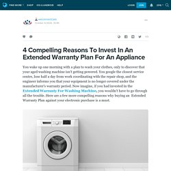 4 Compelling Reasons To Invest In An Extended Warranty Plan For An Appliance