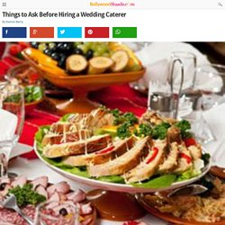 Things to Ask Before Hiring a Wedding Caterer - BollywoodShaadis.com