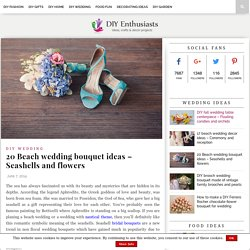20 Beach wedding bouquet ideas - Seashells and flowers
