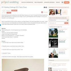 DIY Wedding Challenge 2010: Fabric Flower
