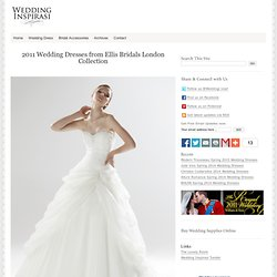 2011 Wedding Dresses from Ellis Bridals London Collection | Wedding Inspirasi Bridal Inspiration Blog