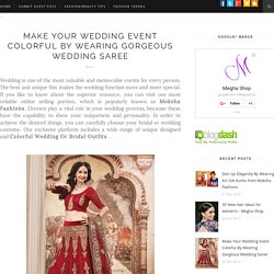 Make Your Wedding Event Colorful By Wearing Gorgeous Wedding Saree - Guest Post Fashion / Beauty Tips - Megha Shop