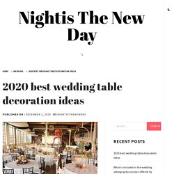 2020 best wedding table decoration ideas – Nightis The New Day
