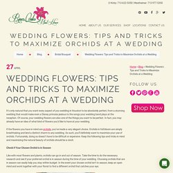 Wedding Flowers: Tips and Tricks to Maximize Orchids at a Wedding