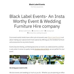 Black Label Events- An Insta Worthy Event & Wedding Furniture Hire company – Black Label Events