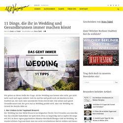 11 Dinge, die ihr in Wedding und Gesundbrunnen immer machen könnt - Mit Vergn...