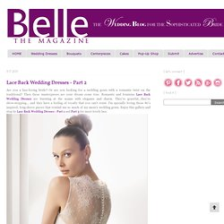 Lace Back Wedding Dresses - Part 2 - Belle the Magazine . The Wedding Blog For The Sophisticated Bride - StumbleUpon