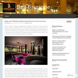 Make your Wedding a Memorable Event for years to Come « Bali Brasserie