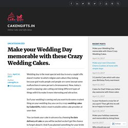 Make your Wedding Day memorable with these Crazy Wedding Cakes. – CakeNGifts.in