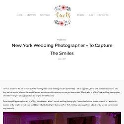 New York Wedding Photographer - To Capture The Smiles