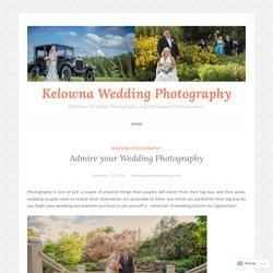 Admire your Wedding Photography – Kelowna Wedding Photography