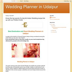 Wedding Planner in Udaipur: Know the top secret of a big fat Indian Wedding recipe link up with our Perfect Chefs