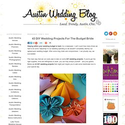 43 DIY Wedding Projects For The Budget Bride | Austin Wedding | Austin Wedding Blog - StumbleUpon