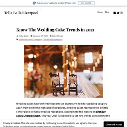 Know The Wedding Cake Trends in 2021 – Tella Balls Liverpool