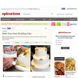 Make Your Own Wedding Cake Weddings at Epicurious