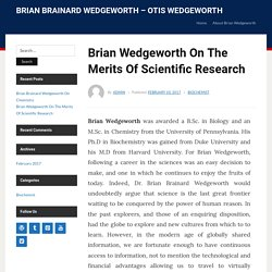 Brian Wedgeworth On The Merits Of Scientific Research