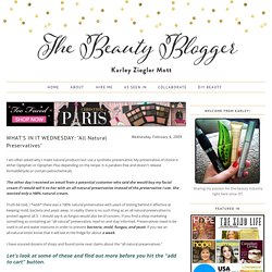"The Beauty Blogger: WHAT'S IN IT WEDNESDAY: ""All Natural Preservatives"""