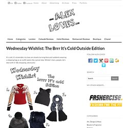Wednesday Wishlist: The Brrr It's Cold Outside Edition | Alex Loves