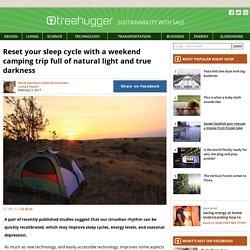 Reset your sleep cycle with a weekend camping trip full of natural light and true darkness
