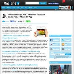 Weekend Recap: AT&T All in One, Facebook Blocks Path, T-Mobile TV App