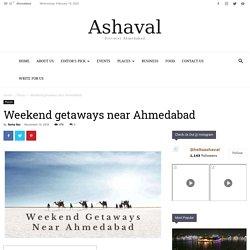 Weekend getaways near Ahmedabad - Ashaval.com