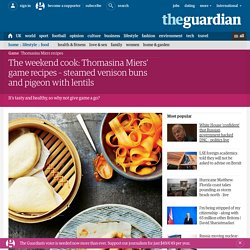 The weekend cook: Thomasina Miers' game recipes – steamed venison buns and pigeon with lentils