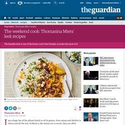 The weekend cook: Thomasina Miers' leek recipes