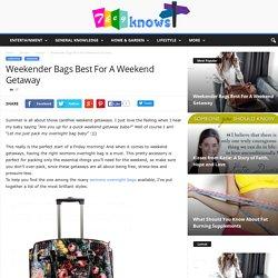 Weekender Bags Best For A Weekend Getaway - They Knows