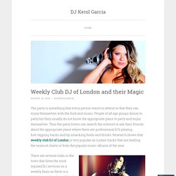 Weekly Club DJ of London and their Magic