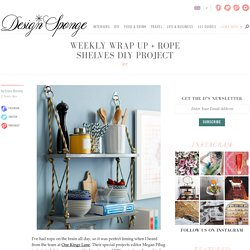 Weekly Wrap Up + Rope Shelves DIY Project