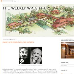 THE WEEKLY WRIGHT-UP: FRANK LLOYD WRIGHT AND CARLO SCARPA