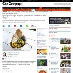 Speedy weeknight suppers: spinach and cauliflower dhal recipe
