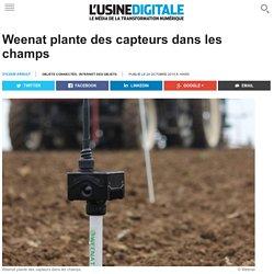 USINE DIGITALE 24/10/15 Weenat plante des capteurs dans les champs