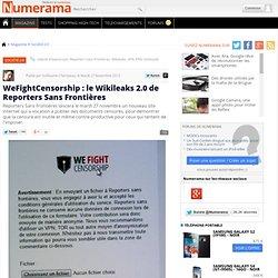 WeFightCensorship : le Wikileaks 2.0 de Reporters Sans Frontières