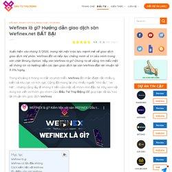 Wefinex là gì? Hướng dẫn giao dịch sàn Wefinex.net BẤT BẠI
