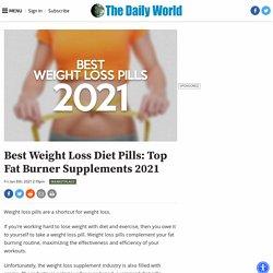Best Weight Loss Diet Pills: Top Fat Burner Supplements 2021
