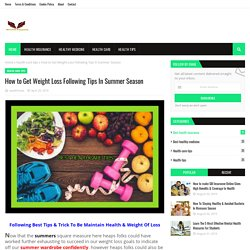 How to Get Weight Loss Following Tips In Summer Season