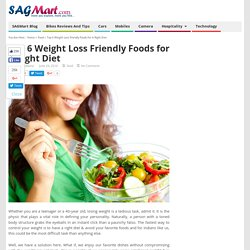Weight Loss Friendly Foods for a Right Diet