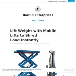 Lift Weight with Mobile Lifts to Shred Load Instantly – Bowlin Enterprises