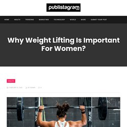 Why Weight Lifting Is Important For Women?
