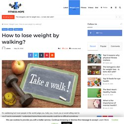 How to lose weight by walking? - Beauty & Fitness