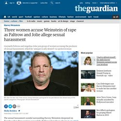 Three women accuse Weinstein of rape as Paltrow and Jolie allege sexual harassment