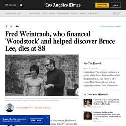 Fred Weintraub, who financed 'Woodstock' and helped discover Bruce Lee, dies at 88